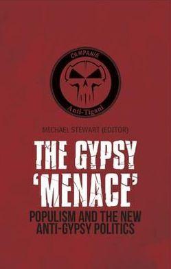 Gypsy Menace: Populism and the New Anti-Gypsy Politics