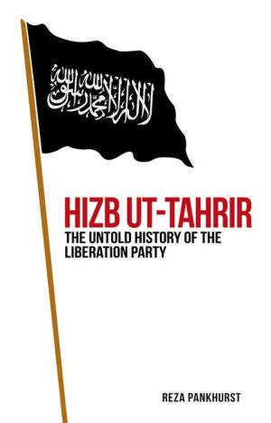 Hizb UT-Tahrir: The Untold History of the Liberation Party