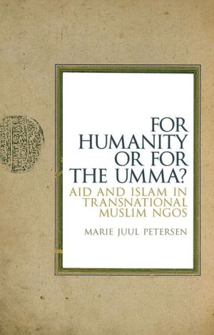 For Humanity Or For The Umma?: Aid and Islam in Transnational Muslim NGOs