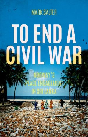 To End a Civil War: Norway's Peace Engagement in Sri Lanka