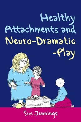 Healthy Attachments and Neuro-Dramatic Play