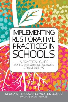 Implementing Restorative Practice in Schools: A Practical Guide to Transforming School Communities