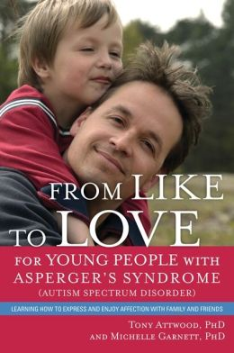 From Like to Love for Young People with Asperger's Syndrome: Learning How to Express and Enjoy Affection with Family and Friends