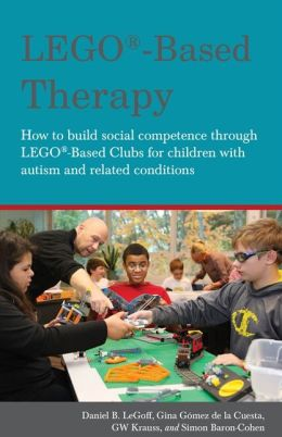 Lego-Based Therapy: How to Build Social Competence through Lego-Based for Children with Autism and Related Conditions