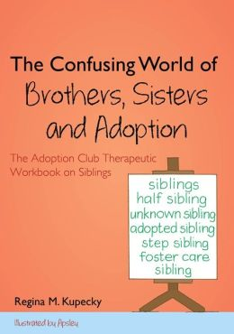 The Confusing World of Brothers, Sisters and Adoption: The Adoption Club Therapeutic Workbook on Siblings