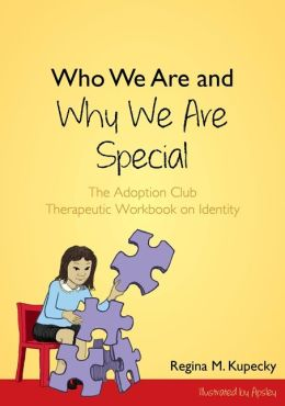Who We Are and Why We are Special: The Adoption Club Therapeutic Workbook on Identity
