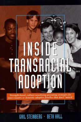 Inside Transracial Adoption: Strength-based, Culture-sensitizing Parenting Strategies for Inter-country or Domestic Adoptive Families That Don't ''Match''