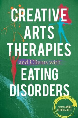 Creative Arts Therapies and Clients with Eating Disorders
