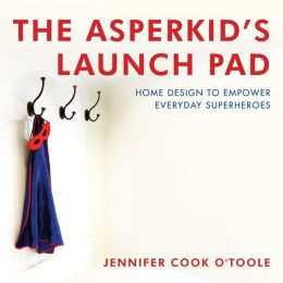 The Asperkid's Launch Pad: Homes that Empower Everyday Superheroes