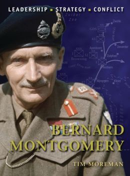 Bernard Montgomery: The background, strategies, tactics and battlefield experiences of the greatest commanders of history