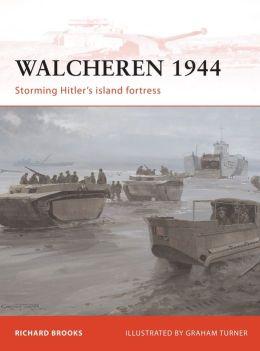 Walcheren 1944: Storming Hitler's island fortress