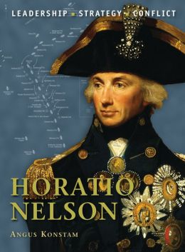 Horatio Nelson: The background, strategies, tactics and battlefield experiences of the greatest commanders of history