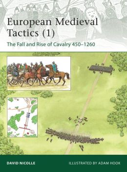 European Medieval Tactics (1): The Fall and Rise of Cavalry 450-1260