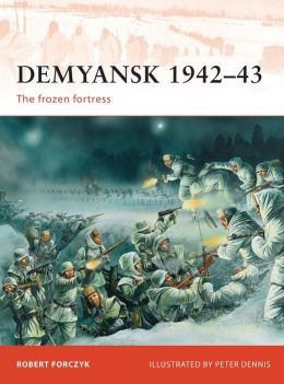 Demyansk 1942-43: The frozen fortress
