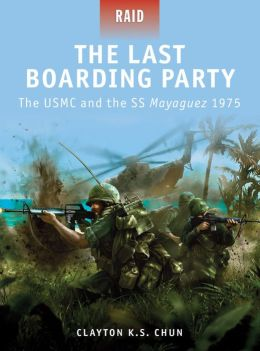 The Last Boarding Party - The USMC and the SS Mayaguez 1975
