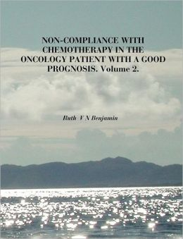 Non-Compliance With Chemotherapy In The Oncology Patient With A Good Prognosis. Volume 2.
