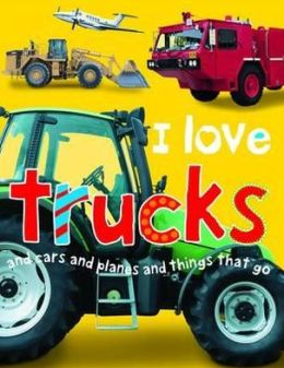 I Love Trucks and Cars and Planes and Things That Go. by Jo Rigg and Simon Mugford