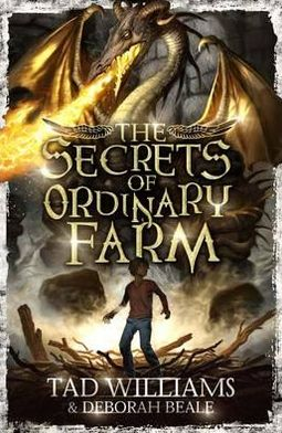 The Secrets of Ordinary Farm. by Tad Williams, Deborah Beale