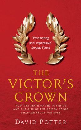 Victor's Crown: Greek and Roman Sport from Homer to Byzantium