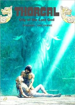 City of The Lost God: Thorgal Vol. 6: Includes 2 Volumes in 1: City of Lost Gods and Between Earth and Sun