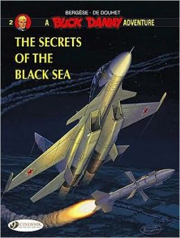 The Secrets of the Black Sea: A Buck Danny Adventure, Volume 2