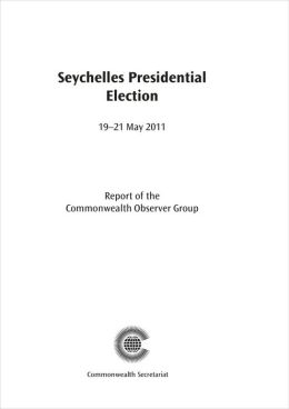 Seychelles Presidential Election, 19-21 May 2011: Report of the Commonwealth Observer Group