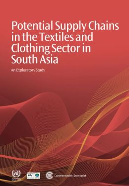 Potential Supply Chains in the Textiles and Clothing Sector in South Asia: An Exploratory Study