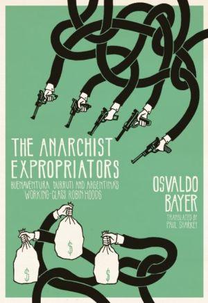 The Anarchist Expropriators: Buenaventura Durruti and Argentina's Working-Class Robin Hoods