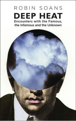 Deep Heat: Encounters with the Famous, the Infamous, and the Unknown
