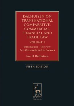 Dalhuisen on Transnational Comparative, Commercial, Financial and Trade Law Volume 1: Introduction - The New Lex Mercatoria and Its Sources (Fifth Edi