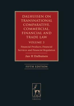 Dalhuisen on Transnational Comparative, Commercial, Financial and Trade Law Volume 3: Financial Products, Financial Services and Financial Regulation