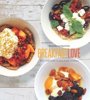 Breakfast Love: Perfect Little Bowls of Quick, Healthy Breakfasts