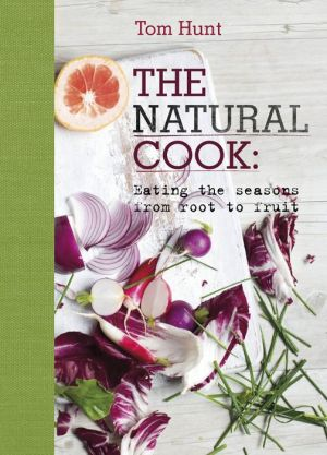 The Natural Cook: Eating the Seasons from Root to Fruit