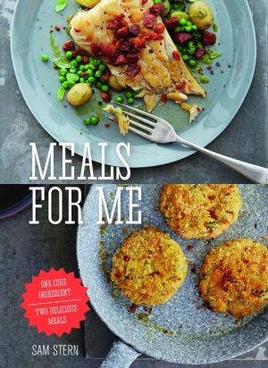 Meals for Me: One Core Ingredient - Two Delicious Meals