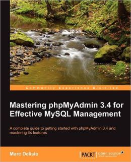 Mastering phpMyAdmin 3.4 for Effective MySQL Management