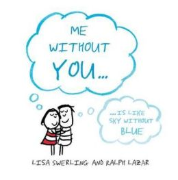 Me Without You--: Is Like Sky Without Blue. Lisa Swerling and Ralph Lazar