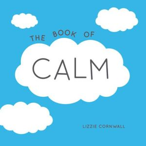 The Book of Calm: Quotations and Ideas to Bring Peace into Your Life