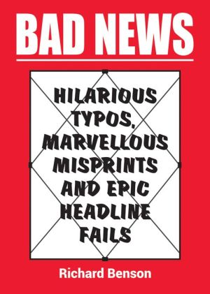 Bad News: Hilarious Typos, Marvellous Misprints and Epic Headline Fails