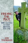 Book Cover Image. Title: Finding the Plot:  100 Graves To Visit Before You Die, Author: Ann Treneman
