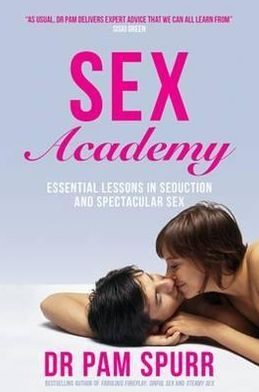 Sex Academy: Lessons for Finding, Keeping and Enhancing Love