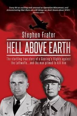 Hell Above Earth: The Incredible True Story of a WWII Bomber Commander and the Co-Pilot Instructed