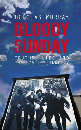 Bloody Sunday: Truth, Lies and the Saville Inquiry