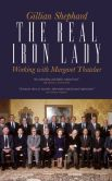 Book Cover Image. Title: The Real Iron Lady:  Working with Margaret Thatcher, Author: Gillian Shephard