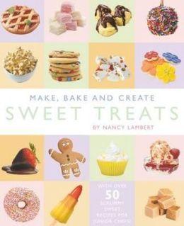 Make, Bake and Create Sweet Treats
