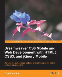 Dreamweaver CS6: HTML5, CSS3, Responsive Design, and jQuery Mobile