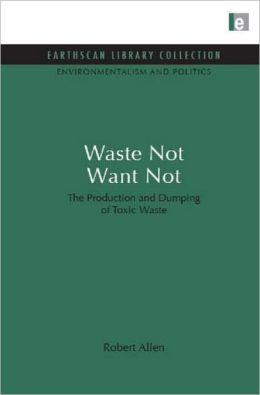 Waste Not Want Not: The Production and Dumping of Toxic Waste