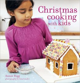Christmas Cooking with Kids. Annie Rigg