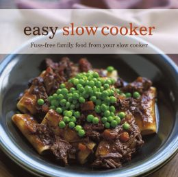 Easy Slow Cooker: Fuss-Free Family Food from Your Slow Cooker. [Text, Ghillie Basan ... et al.]