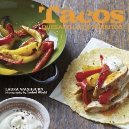 Tacos, Burritos and Quesadillas