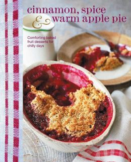 Cinnamon, Spice & Warm Apple Pie: Comforting Bakes Fruit Desserts for Chilly Days